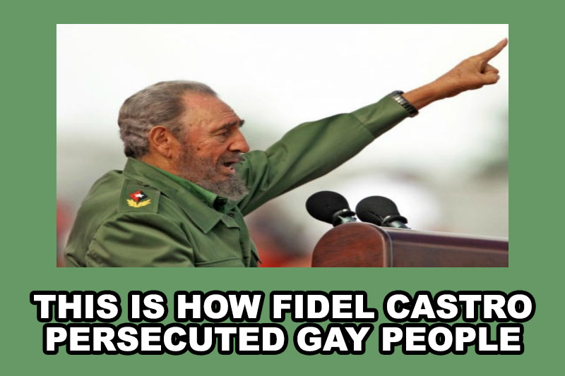 This is how Fidel Castro persecuted gay people